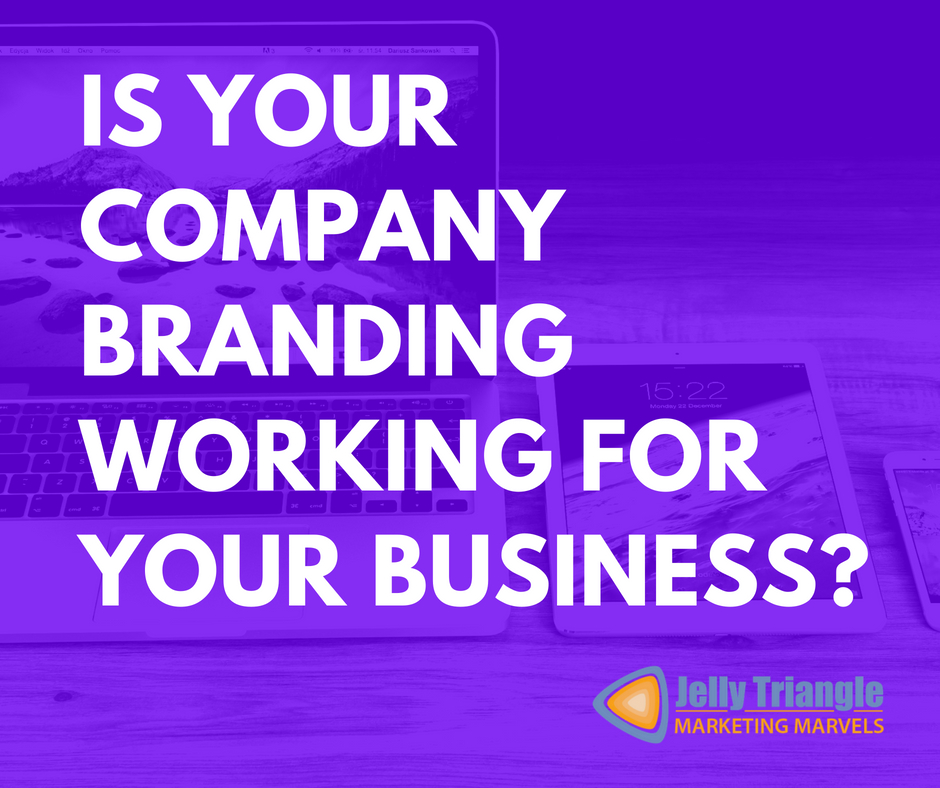 IS YOUR COMPANY BRANDING WORKING FOR YOUR BUSINESS fb